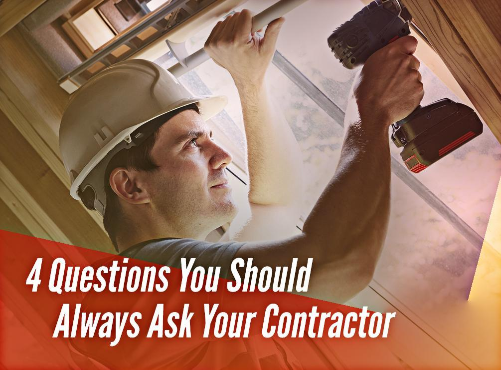 4 Questions You Should Always Ask Your Contractor